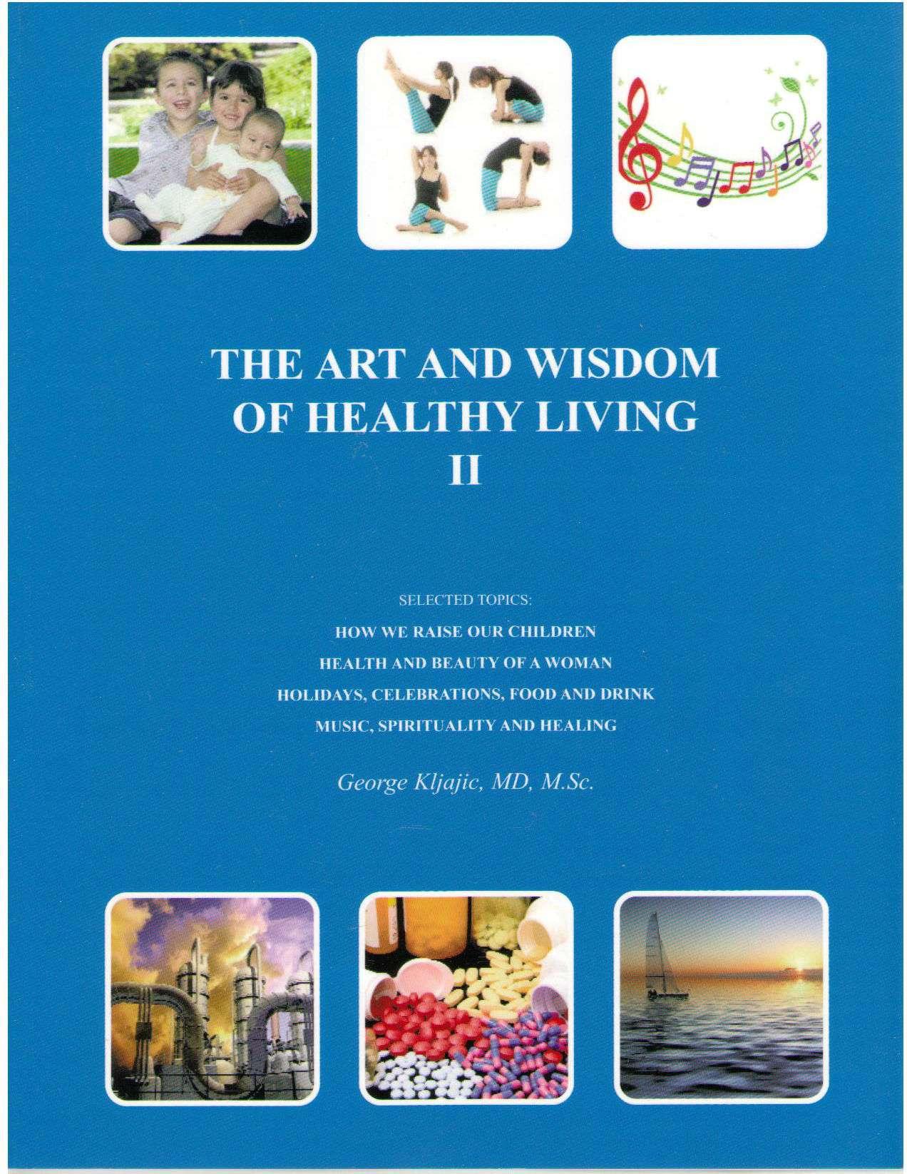 The Art and Wisdom of Healthy Living II, Kljajic, George
