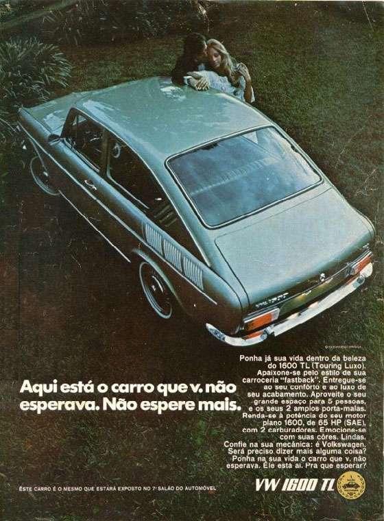 Aqui está o carro que você não esperava. Não espere mais. VW 1600 TL. Ponha já sua vida dentro da beleza do 1600 TL (Touring Luxo). Apaixone-se pelo estilo de sua carroceria
