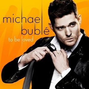 TOBE LOVED MICHAEL BUBLÉ