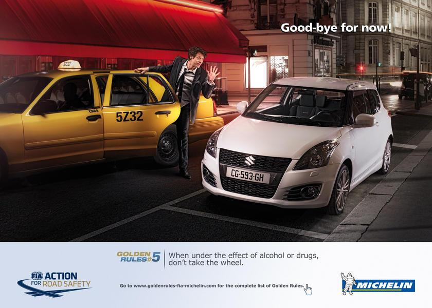 Good-bye for now! Golden Rules #5: When under the effect of alcohol or drugs, don´t take the wheel. Go to www.goltlenrules-fia-michelin.com for the complete list. FIA Action For Road Safety. Michelin.