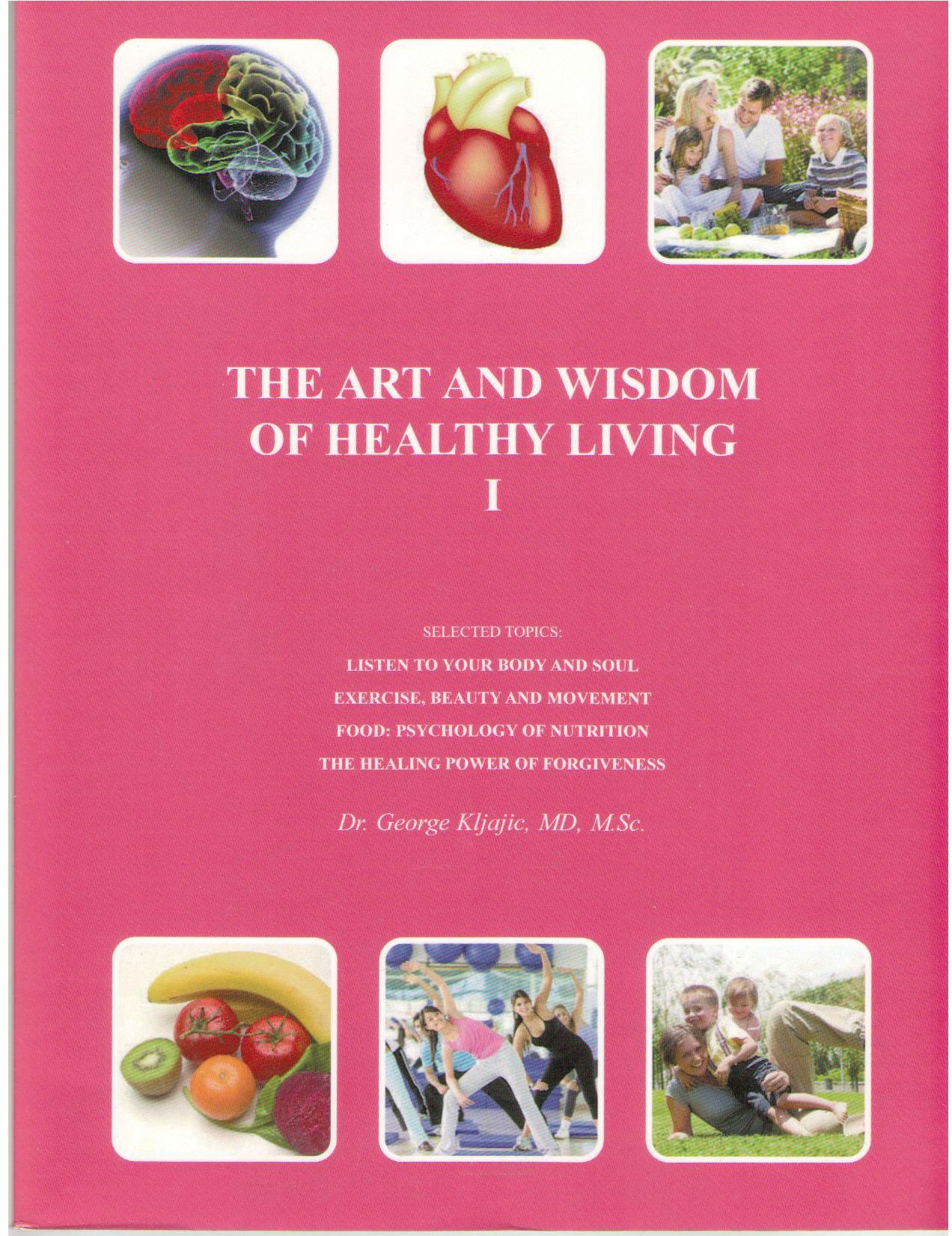 The Art and Wisdom of Healthy Living I, Kljajic, George