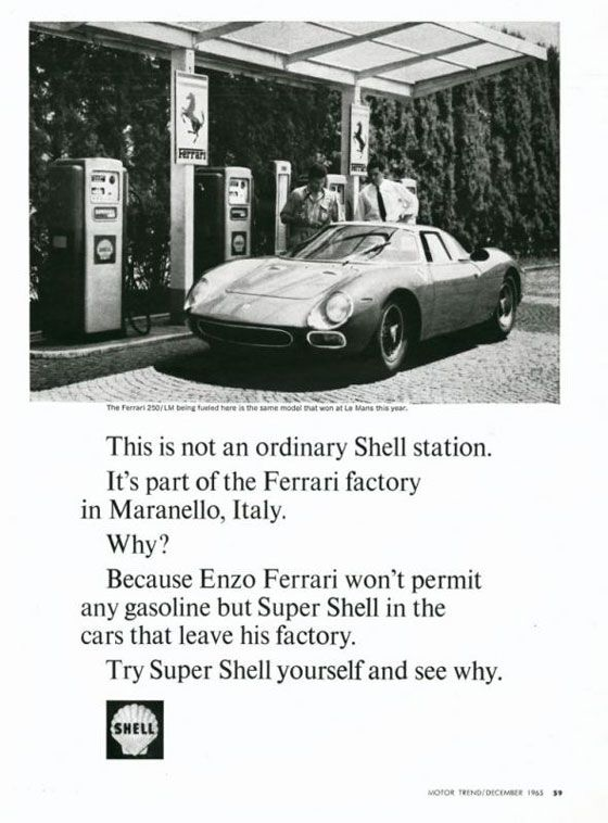 This is not an ordinary Shell station. It's part of the Ferrari factory in Maranello, Italy. Why? Because Enzo Ferrari won't permit any gasoline but Super Shell in the cars that leave his factory. Try Super Shell yourself and see why.