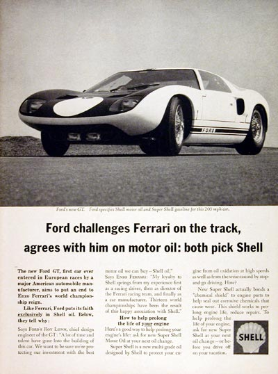 "Ford challenges Ferrari on the track, agrees with him on motor oil: both pick Shell. The new Ford GT, first car ever entered in European races by a major American automobile manufacturer, aims to put an end to Enzo Ferrari's world championship reign. Like Ferrari, Ford puts its faith exclusively in Shell oil. Below, they tell why: Says Ford's Roy Luss, chief design engineer o the GT, ""A lot of time and talent have gone into the building of this car. We want to be sure we're protecting our investment with the best racecar oil we can buy—Shell oil."" Says Enzo Ferrari: ""My loyalty to Shell springs from my experience first as a racing driver, then as director of the Ferrari racing team, and finally as a car manufacturer. Thirteen world championships have been the results of the happy association with Shell."" I'll spare you the faux engineering sales-speak that follows, but you have to envy the unique position that Shell was in at the time: able to gain by either side winning the Ford-Ferrari wars."