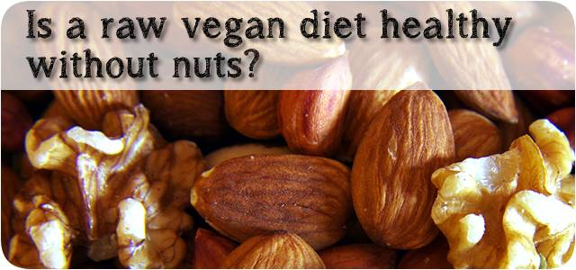 Can a raw vegan be healthy without nuts?