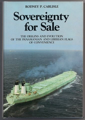 Sovereignty for Sale: The Origins and Evolution of the Panamanian and Liberian Flags of Convenience, Carlisle, Rodney P.