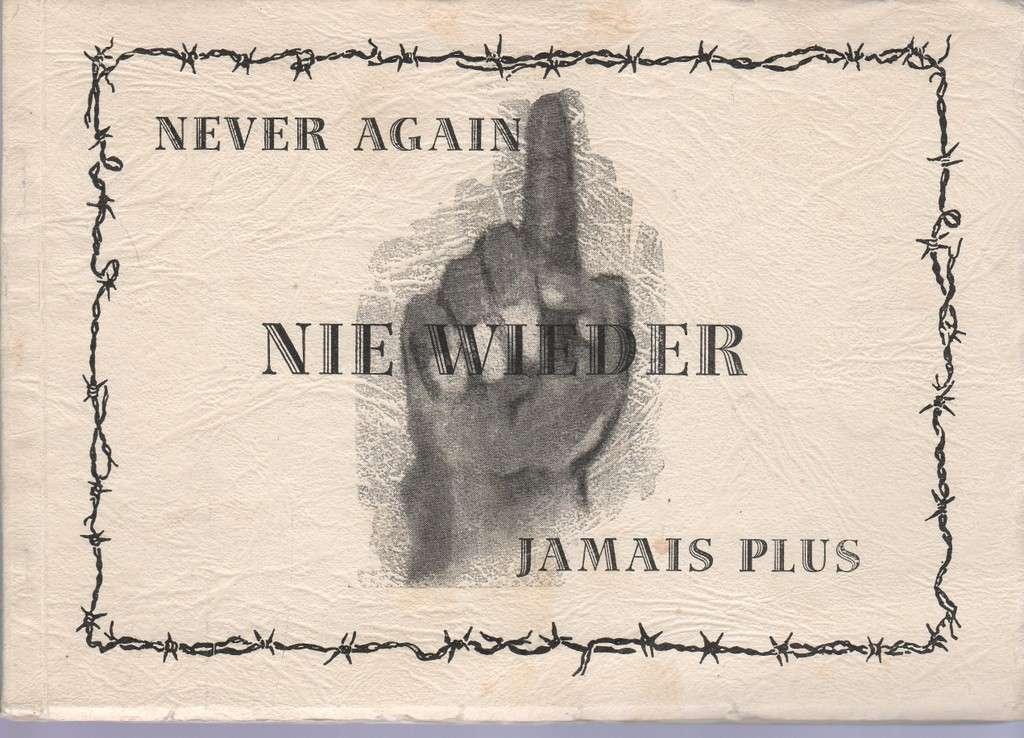 Never Again - Nie Wieder - Jamais Plus. A short report on life and suffering in the Concentration Camps at Dachau between 1933 to 1945. Ein Kurzbericht in Wort und Bild uber Leben und Leid im Konzentrationslager Dachau 1933-1945. Un reportage en paro