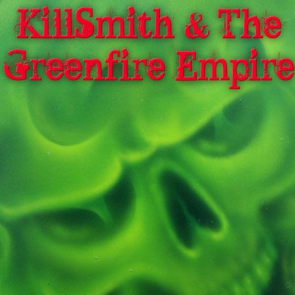 Killsmith & The Greenfire Empire