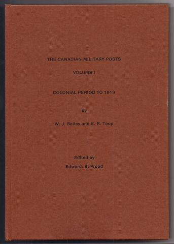 Canadian Military Posts: Colonial Period to 1919 v. 1, Bailey, W.J.; Toop, E.R.