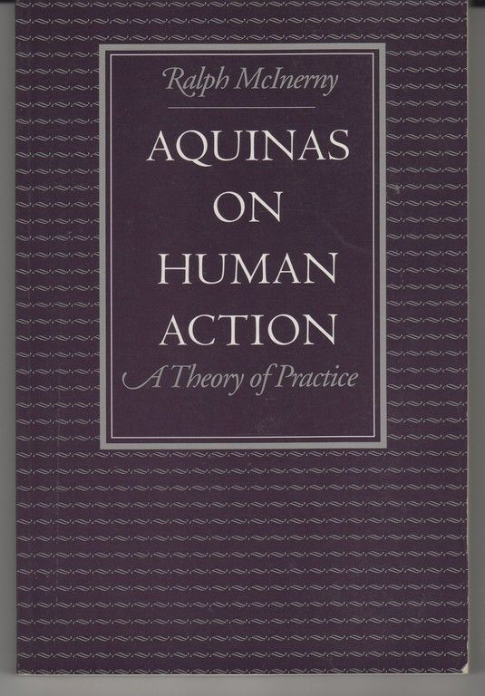 Aquinas on Human Action: A Theory of Practice, McInerny, Ralph M.