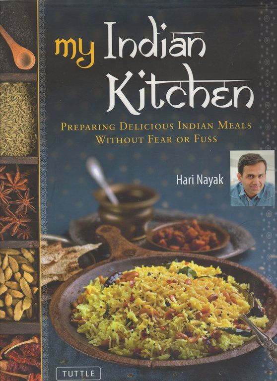 My Indian Kitchen: Preparing Delicious Indian Meals without Fear or Fuss, Nayak, Hari