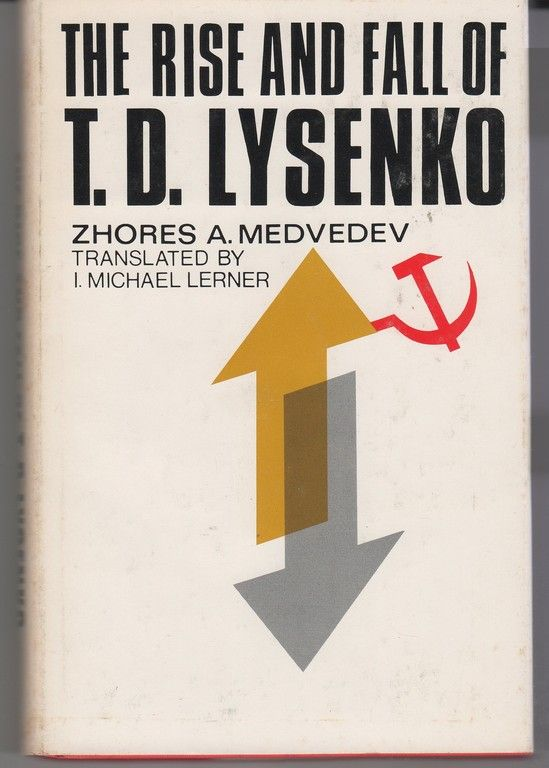 Rise and Fall of T.D.Lysenko, Medvedev, Zhores A.