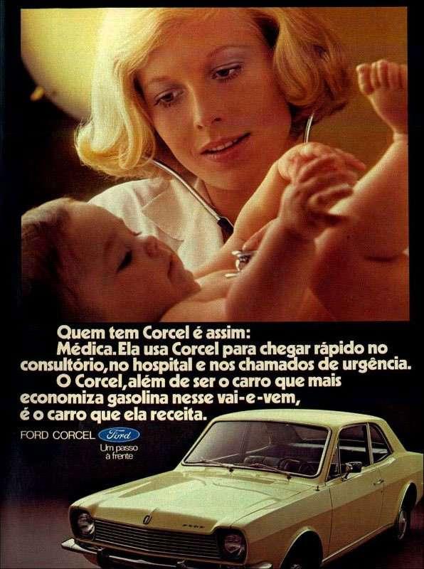 Quem tem Corcel é assim: Médica. Ela usa Corcel para chegar rápido no consultório, no hospital e nos chamados de urgência. O Corcel, além de ser o carro que mais economiza gasolina nesse vai-e-vem, é o carro que ela receita. Ford Corcel. Um passo à frente.