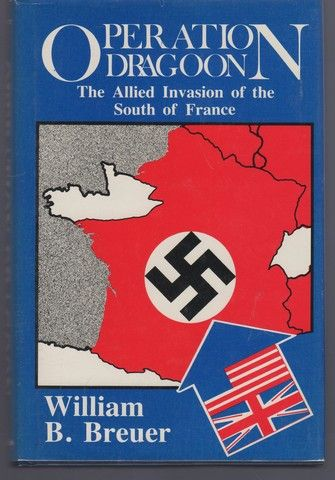 Operation Dragoon: The Allied Invasion of the South of France, Breuer, William B.