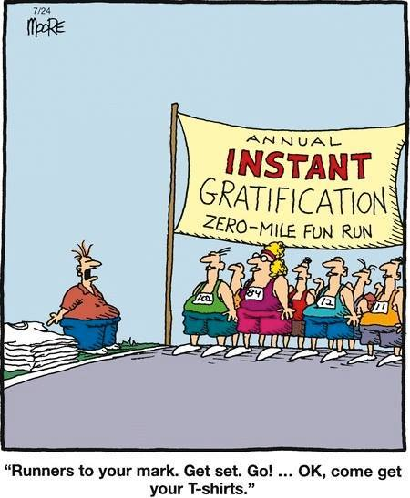 Immediate Gratification