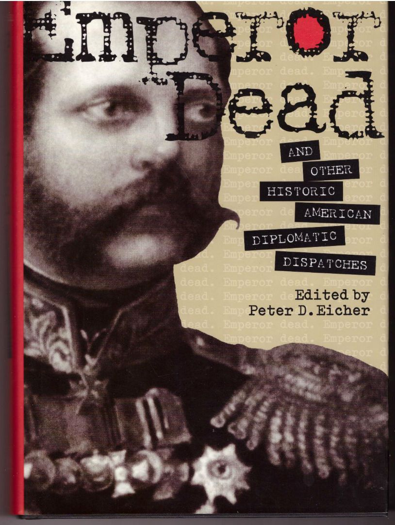 """Emperor Dead"" and Other Historic American Diplomatic Dispatches (Adst-Dacor Diplomats and Diplomacy Series)"