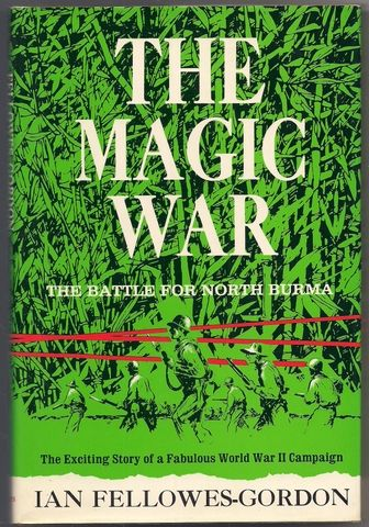 The Magic War: The Battle for North Burma, Fellowes-Gordon, Ian