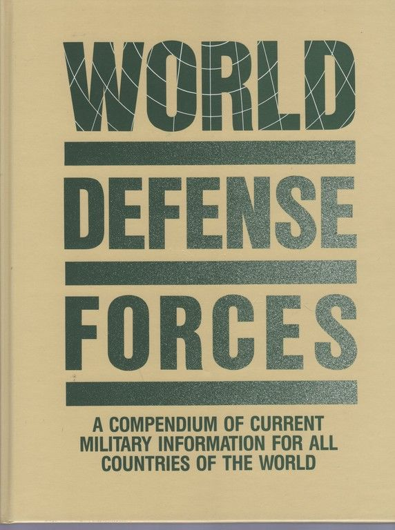 World Defense Forces: A Compendium of Current Military Information for All Countries of the World