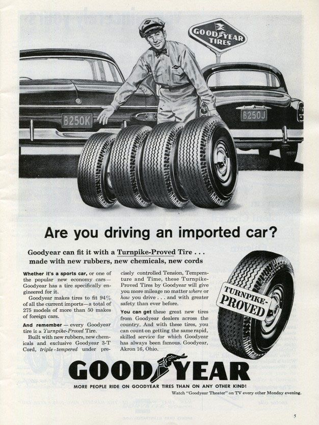 Are you driving an imported car? Goodyear can fit it with a Turnpike-Proved tire... made with new rubbers, new chemicals, new cords.