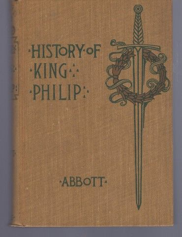 History of King Philip,: Sovereign chief of the Wampanoags, Abbott, John S. C