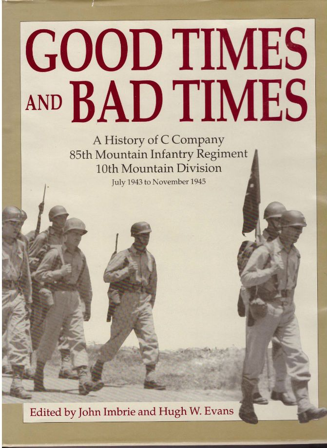 Good Times and Bad Times: A History of C Company 85th Mountain Infantry Regiment 10th Mountain Division, July 1943 to November 1945