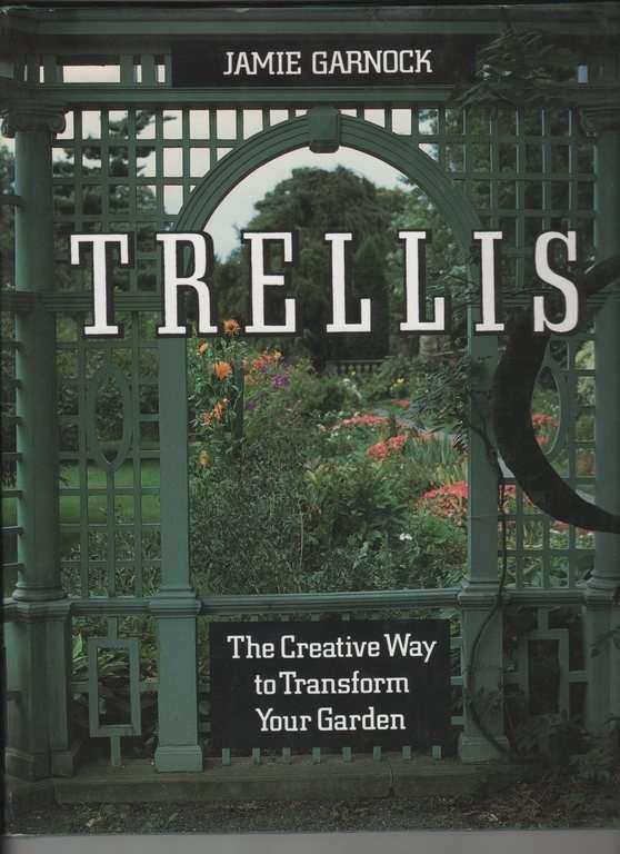 Trellis - The Creative WAy to Transform Your Garden, Garnock, Jamie