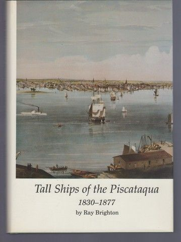 Tall Ships of the Piscataque 1830-1877 (PUBLICATION OF THE PORTSMOUTH MARINE SOCIETY), Brighton, Ray