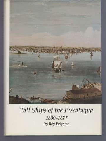 Tall Ships of the Piscataqua, 1830-1877 (Publication / Portsmouth Marine Society), Brighton, Ray