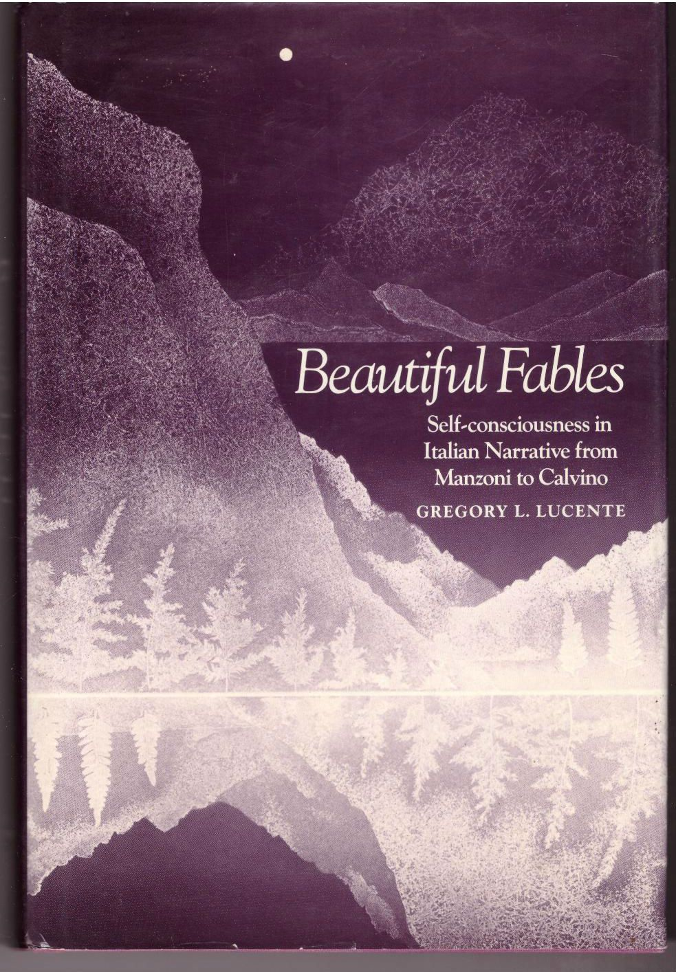 Beautiful Fables: Self-consciousness in Italian Narrative from Manzoni to Calvino, Lucente, Professor Gregory