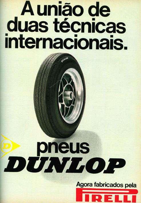 Pneus Dunlop. Agora fabricados pela Pirelli. A união de duas técnicas internacionais.