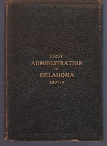 FIRST ADMINISTRATION OF OKLAHOMA 1907 - 1908, Brooks, John S. (Comp.)