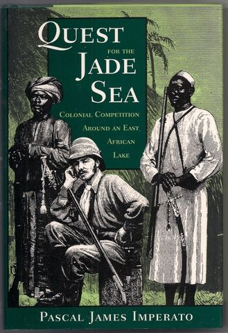 Quest For The Jade Sea: Colonial Competition Around An East African Lake, Imperato, Pascal James