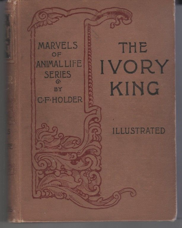 The Ivory King: Marvels of Animal Life Series, C F Holder, C. F. Holder