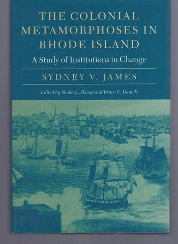 The Colonial Metamorphoses in Rhode Island: A Study of Institutions in Change (Revisiting New England)