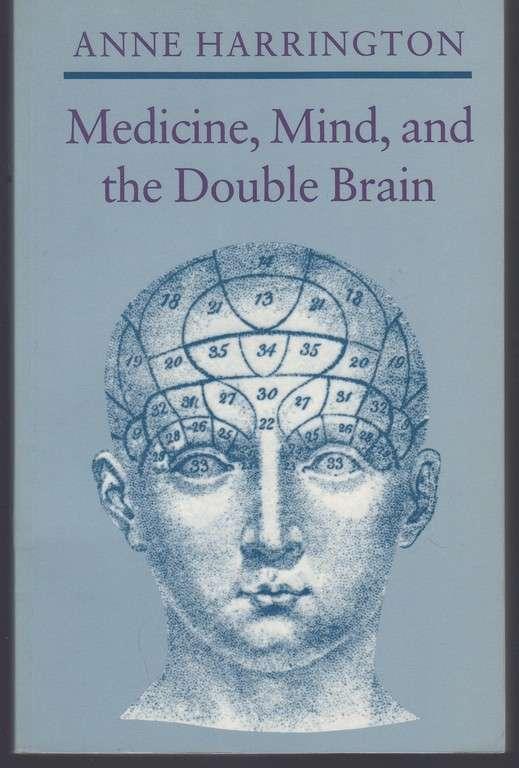 Medicine, Mind, and the Double Brain, Harrington, Anne
