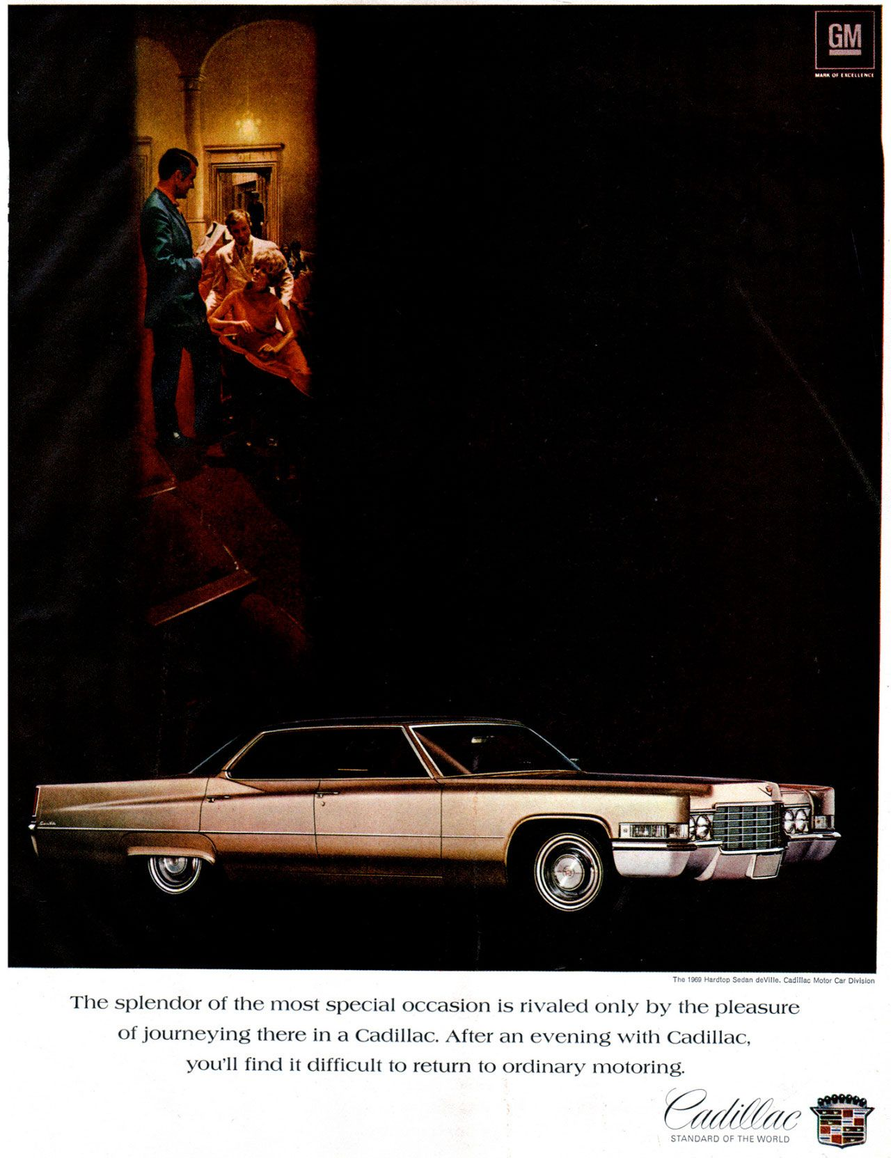 The splendor of the most special occasion is rivaled only by the pleasure of journeying there in a Cadillac. After an evening with Cadillac, you'll find it difficult to return to ordinary motoring. Cadillac. Standard Of The World.