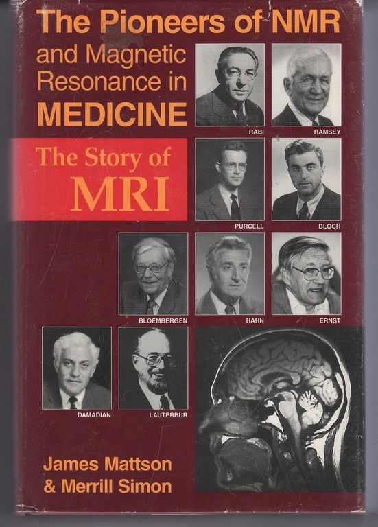 The pioneers of NMR and magnetic resonance in medicine: The story of MRI, Mattson, James