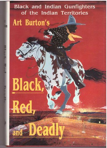 Black, Red and Deadly: Black and Indian Gunfighters of the Indian Territory, 1870-1907, Burton, Arthur T.
