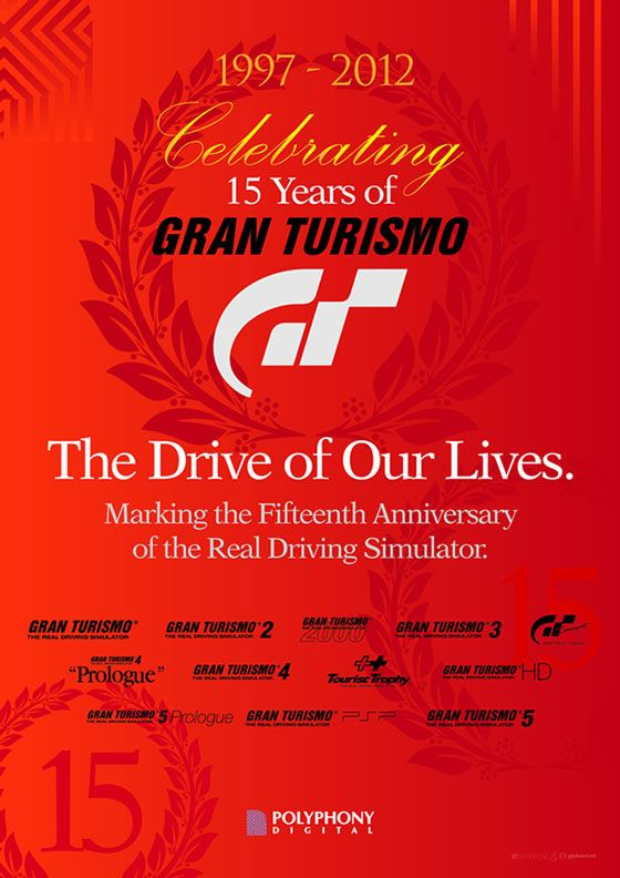 1997-2012 Celebrating 15 years of Gran Turismo. The drive for our lives. Making the Fifteenth Anniversary of the Real Driving Simulator. Gran Turismo, Gran Turismo 2, Gran Turismo 2000, Gran Turismo 3, Gran Turismo Concept, Gran Turismo 4 Prologue, Gran Turismo 4, Tourist Trophy, Gran Turismo HD, Gran Turismo 5 Prologue, Gran Turismo PSP, Gran Turismo 5