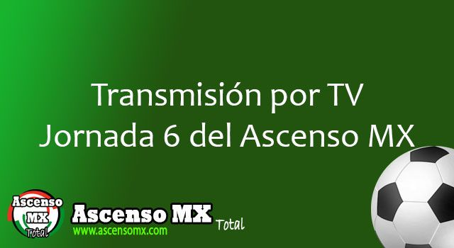 Transmisión por TV jornada 6 de la Liga de Ascenso MX