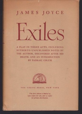 Exiles: Play in Three Acts, Including Hither to Unpublished Notes by Author, Discovered agter his death, and an Introduction by Padraic Colum, James Joyce