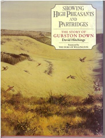 Showing high pheasants and partridges: the story of Gurston Down, HITCHINGS, David