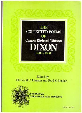 The Collected Poems of Canon Richard Watson Dixon (1833-1900) (Studies in Gerard Manley Hopkins), Bender, Todd K.; Johnson, Shirley M.C.
