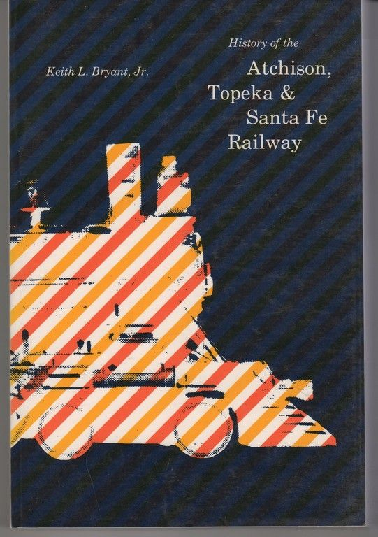 History of the Atchison, Topeka, and Santa Fe Railway, Bryant Jr., Keith L.