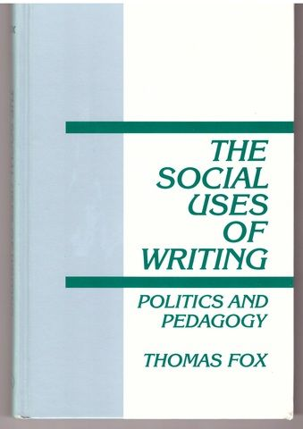 The Social Uses of Writing: Politics and Pedagogy (Interpretive Perspectives on Education and Policy), Fox, Thomas
