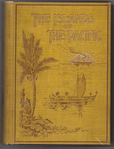 The Islands of the Pacific. From the Old to the New, Alexander, Rev. James M.