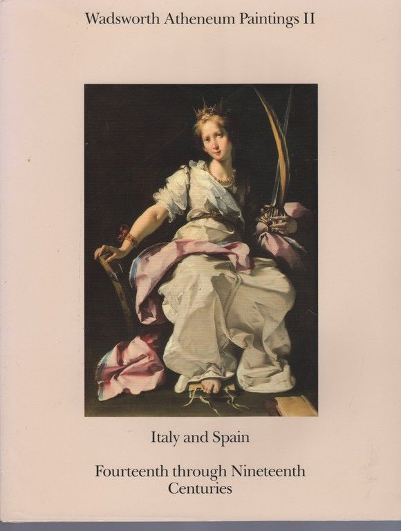 Wadsworth Atheneum Paintings II: Italy and Spain: Fourteenth through Nineteenth Centuries (Paintings Series) (v. 2), Cadogan, Jean K.