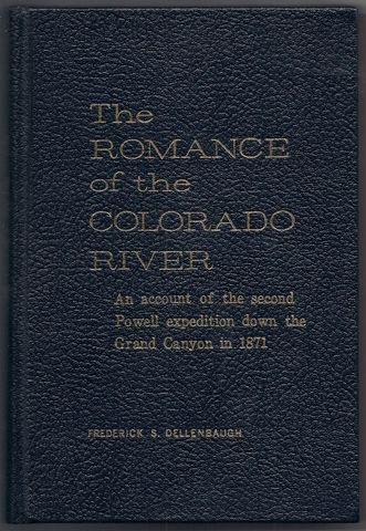 The Romance of the Colorado River: The Story of Its Discovery in 1540, with an Account of the Later Explorations ..., Dellenbaugh, Frederick S.