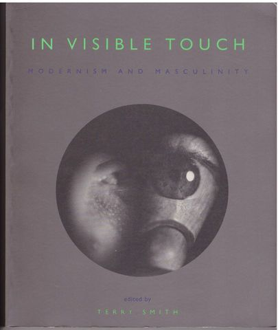 In Visible Touch: Modernism and Masculinity