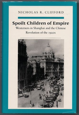 Spoilt Children of Empire: Westerners in Shanghai and the Chinese Revolution of the 1920s, Clifford, Nicholas R.
