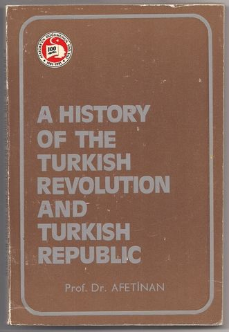 A History Of The Turkish Revolution And Turkish Republic, Afetinan Dr. , Ahmet E. Uysal, translator